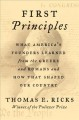 Cover for First principles: what America's founders learned from the Greeks and Roman...