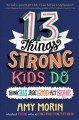 Cover for 13 things strong kids do: think big, feel good, act brave