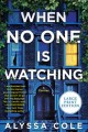 Cover for When no one is watching: a thriller [Large Print]