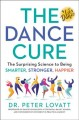 Cover for The dance cure: the surprising science to being smarter, stronger, happier