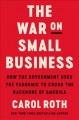 Cover for The war on small business: how the government used the pandemic to crush th...