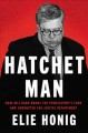 Cover for Hatchet man: how Bill Barr broke the prosecutor's code and corrupted the Ju...