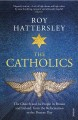 Cover for The Catholics: The Church and Its People in Britain and Ireland, from the R...