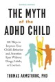 Cover for The myth of the ADHD child: 101 ways to improve your child's behavior and a...