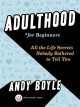 Cover for Adulthood for beginners: all the life secrets nobody bothered to tell you