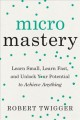 Cover for Micromastery: learn small, learn fast, and unlock your potential to achieve...
