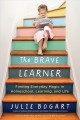 Cover for The Brave Learner: Finding Everyday Magic in Homeschool, Learning, and Life