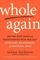 Cover for Whole Again: Healing Your Heart and Rediscovering Your True Self After Toxi...
