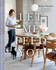 Cover for Let me feed you: everyday recipes offering the comfort of home