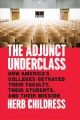 Cover for The adjunct underclass: how America's colleges betrayed their faculty, thei...