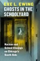 Cover for Ghosts in the schoolyard: racism and school closings on Chicago's South sid...
