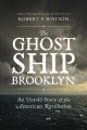 Cover for The ghost ship of Brooklyn: an untold story of the American Revolution