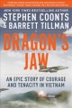 Cover for Dragon's jaw: an epic story of courage and tenacity in Vietnam