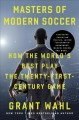 Cover for Masters of modern soccer: how the world's best play the twenty-first-centur...