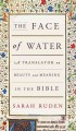 Cover for The face of water: a translator on beauty and meaning in the Bible