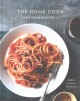 Cover for The home cook: recipes to know by heart