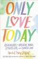 Cover for Only love today: reminders to breathe more, stress less, and choose love