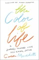 Cover for The color of life: a journey toward love and racial justice