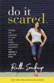Cover for Do it scared: finding the courage to face your fears, overcome adversity, a...