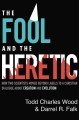Cover for The fool and the heretic: how two scientists moved beyond the labels to a C...