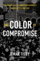 Cover for The color of compromise: the truth about the American church's complicity i...