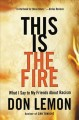 Cover for This Is the Fire: What I Say to My Friends About Racism