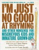 Cover for I'm just no good at rhyming: and other nonsense for mischievous kids and im...