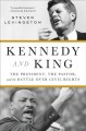 Cover for Kennedy and King: the president, the pastor, and the battle over civil righ...