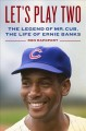 Cover for Let's play two: the legend of Mr. Cub, the life of Ernie Banks