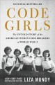 Cover for Code girls: the untold story of the American women code breakers of World W...