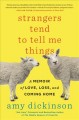 Cover for Strangers tend to tell me things: a memoir of love, loss, and coming home