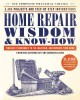 Cover for Home repair wisdom & know-how: timeless techniques to fix, maintain, and im...