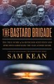 Cover for The Bastard Brigade: The True Story of the Renegade Scientists and Spies Wh...