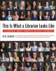 Cover for This is what a librarian looks like: a celebration of libraries, communitie...