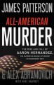 Cover for All-American murder: the rise and fall of Aaron Hernandez, the superstar wh...
