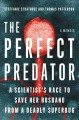 Cover for The perfect predator: a scientist's race to save her husband from a deadly ...
