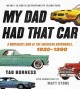 Cover for My dad had that car: a nostalgic look at the American automobile, 1920-1990