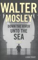 Cover for Down the river unto the sea [Large Print]