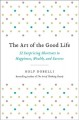 Cover for The art of the good life: 52 surprising shortcuts to happiness, wealth, and...