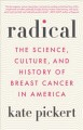 Cover for Radical: the science, culture, and history of breast cancer in America
