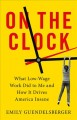 Cover for On the Clock: What Low-wage Work Did to Me and How It Drives America Insane