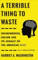 Cover for A terrible thing to waste: environmental racism and its assault on the Amer...
