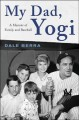 Cover for My Dad, Yogi: A Memoir of Family and Baseball