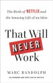 Cover for That will never work: the birth of Netflix and the amazing life of an idea