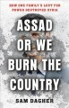 Cover for Assad or we burn the country: how one family's lust for power destroyed Syr...