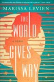 Cover for The world gives way: a novel