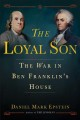 Cover for The loyal son: the war in Ben Franklin's house