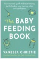 Cover for The baby feeding book: your essential guide to breastfeeding, bottle-feedin...