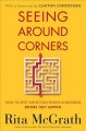Cover for Seeing around corners: how to spot inflection points in business before the...