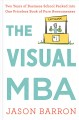 Cover for The visual MBA: two years of business school packed into one priceless book...